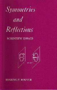 wigners symetries and reflections essay Symmetries and reflections scientific essays eugene p wigner indiana  university press, bloomington, 1967 288 pp, illus $750 by a pais see allhide .